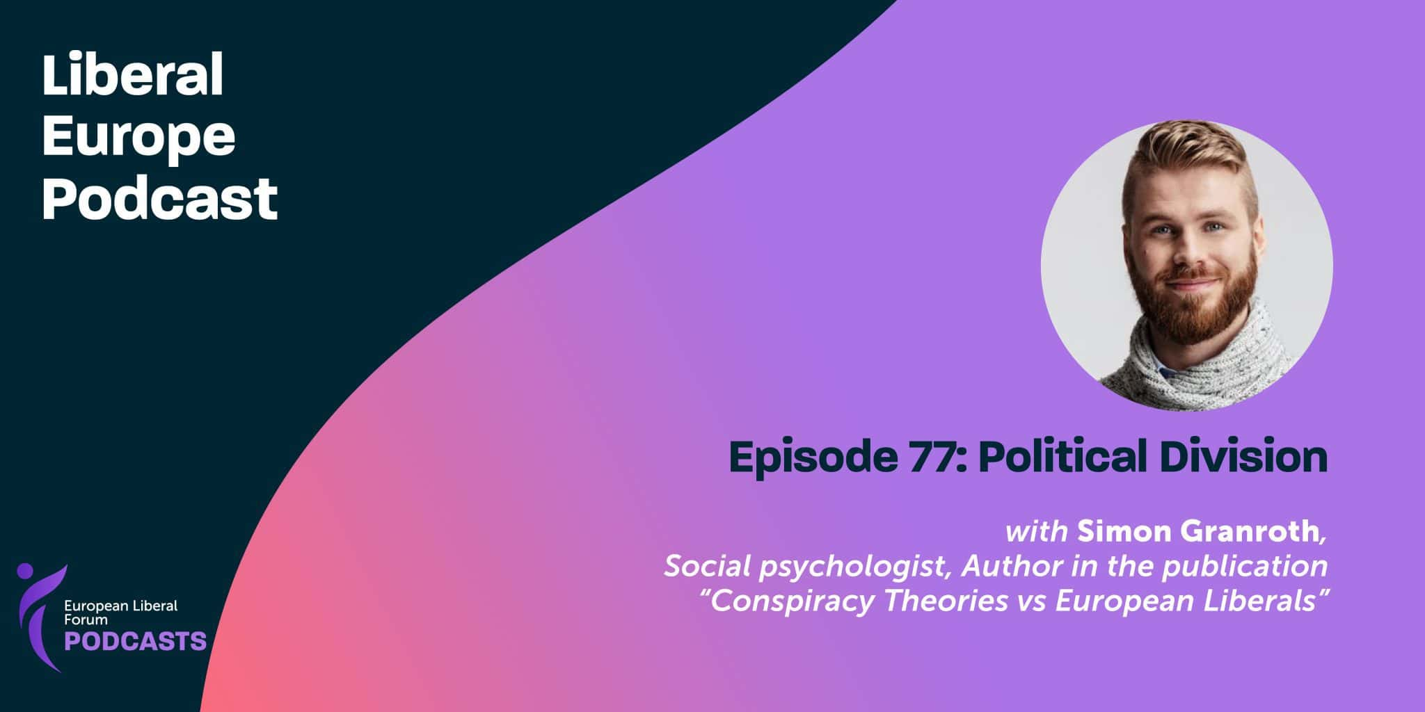 Liberal Europe Podcast – Ep77 – Political Division With Simon Granroth